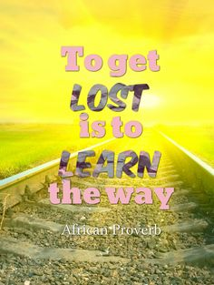 To get lost is to the learn the way
