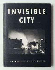 Ken Schles: Invisible City by Ken Schles History Of Photography, Book Photography, Nocturne, Good Books, My Books, Best Coffee Table Books, Brassai, Invisible Cities, Lower East Side