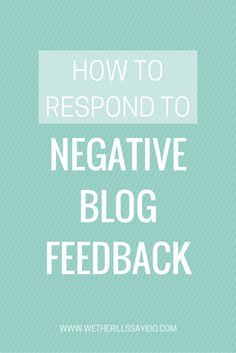 How to Respond to Negative Blog Feedback. Great tips to gracefully handle negativity.