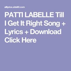 PATTI LABELLE Till I Get It Right Song + Lyrics + Download  Click Here