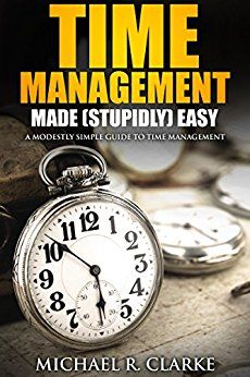 Time Management Made Stupidly Easy - Don't have time to read a time management book? Give this no-nonsense and humourous productivity guide a try. With practical strategies (you can implement right away) this self help book, unlike any other, will help you unleash your most productive and kick-ass self!