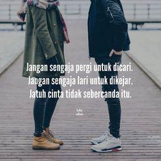 """""""Jangan sengaja pergi untuk dicari. Jangan sengaja lari untuk dikejar. Jatuh cinta tidak sebercanda itu."""" . .  Kiriman dari @ismlslm . .  Tag like dan comment.  Kirim (DM /Like) kata-kata buatanmu ya.  #katakata #quotes #quotesoftheday #pathdaily #pathindonesia #yangterdalam #pecahankaca #catatanfilm #melodydalampuisi #sajak #puisi #sastra #kutipan Quotes Lucu, Cinta Quotes, Sweet Quotes, Love Quotes, Islamic Messages, Reminder Quotes, Quotes Indonesia, Positive Vibes, This Or That Questions"""
