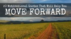 20 Motivational Quotes That Will Help You Move Forward!