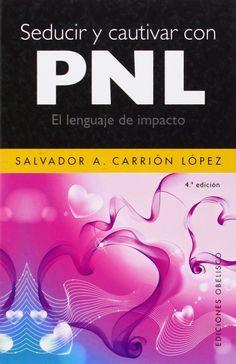Seducir y cautivar con PNL / Salvador A. Carrión López