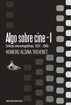 Críticas cinematográficas, 1937 – 2005 Homero Alsina Thevenet