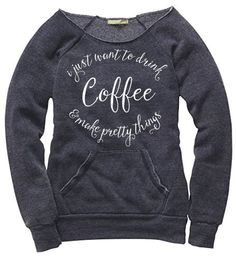 PREORDER  I Just Want to Drink Coffee & Make by jessicaNdesigns