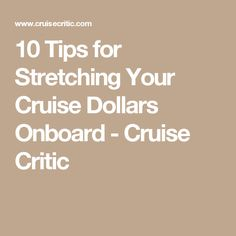 10 Tips for Stretching Your Cruise Dollars Onboard - Cruise Critic