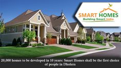 20,000 homes to be developed in 10 years: Smart Homes shall be the first choice of people in Dholera.