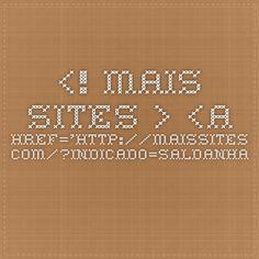 <!-- Mais Sites --><!-- Mais Sites --> <a href='http://maissites.com/?indicado=Saldanha' target='_blank'> <img src='http://maissites.com/images/logo.png' width='227' height='75'></a> <!-- Mais Sites -->  <a href='http://maissites.com/?indicado=Saldanha' target='_blank'> <img src='http://maissites.com/images/logo.png' width='227' height='75'></a> <!-- Mais Sites -->