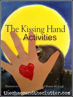 The Kissing Hand Activities -helpful for kids who are about to start school or be away from a parent for a time