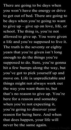 Don't give up ever this is completely true you are all here for a reason you might not know that reason yet but eventually you will and you will look back and be happy that you didn't give up stay strong it's hard to do but you all have the strength I know you do have a good day guys :)