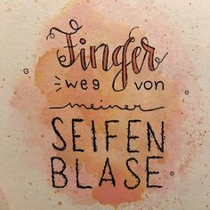 Spruch Lettering - Finger weg von meiner Seifenblase Handlettering, Aquarell Quotes, Paper, Soap Bubbles, Watercolor, Ring, Quotations, Quote, Shut Up Quotes