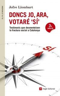Llombart, Jofre. Doncs jo, ara, votaré sí : testimonis que desmenteixen la fractura social a Catalunya. Barcelona : Angle, 2014