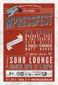 10th Annual MPressFest   Free cocktails, free food, and live music from A Fragile Tomorrow, Rachael Sage & The Sequins, Seth Glier, K's Choice and more   Friday, March 18, 2016   12-5pm   Soho Lounge: 217 E. 6th St., Austin, TX 78701   Free with RSVP: https://www.eventbrite.com/e/mpressfest-sxsw-2016-10th-anniversary-tickets-20896556162