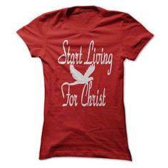 Start Living for Christ T-Shirts, Hoodies. BUY IT NOW ==►…