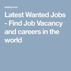 Latest Wanted Jobs - Find Job Vacancy and careers in the world