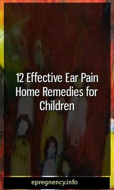12 Effective Ear Pain Home Remedies for Children #pregnancy #motherhood