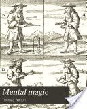 """""""Mental Magic: A Rationale of Thought Reading"""" - Thomas Welton, 1884, 173 pp."""