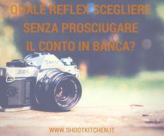 Quale reflex scegliere senza prosciugare il conto in banca? www.shootkitchen.it/quale-reflex-scegliere/