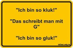 """""""Ich bin so kluk!"""" """"Das schreibt man mit G"""" """"Ich bin so gluk!"""" ... gefunden auf https://www.istdaslustig.de/spruch/4212 #lustig #sprüche #fun #spass"""
