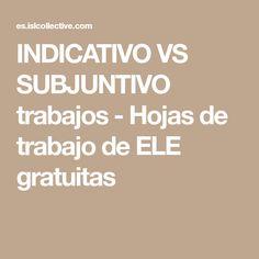 INDICATIVO VS SUBJUNTIVO trabajos - Hojas de trabajo de ELE gratuitas
