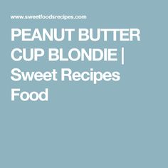 PEANUT BUTTER CUP BLONDIE | Sweet Recipes Food