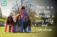 There is a certain happiness in being silly and ridiculous.   CiCi Bean blog for girls - www.letyourheartbeyourguide.blogspot.ca   #quotes #inspiration