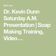 Dr. Kevin Dunn Saturday A.M. Presentation | Soap Making Training, Video…