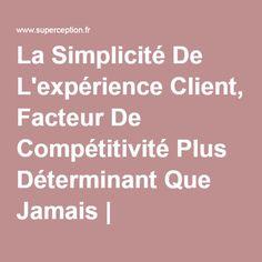 La Simplicité De L'expérience Client, Facteur De Compétitivité Plus Déterminant Que Jamais | Superception - Toute Vérité N'est Que Perception - Truth Is Just Perception