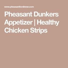 Pheasant Dunkers Appetizer | Healthy Chicken Strips