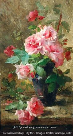 Still life with pink roses in a glass vase.  Frans Mortelmans May 1865 – 11 April was a Belgian painter. Garden Painting, Oil Painting Flowers, Watercolor Flowers, Watercolor Paintings, Rose In A Glass, Rosa Rose, Painting Still Life, Arte Floral, Anime Comics
