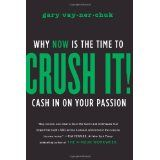 Crush It!: Why NOW Is the Time to Cash In on Your Passion (Hardcover)By Gary Vaynerchuk