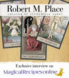 MAGICAL RECIPES ONLINE Exclusive interview of  Robert M. Place Creator of the Alchemical Tarot  & the Burning Serpent Oracle