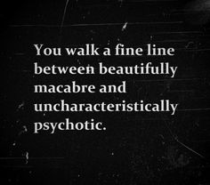 Walking the fine line between beautifully macabre & uncharacteristically psychotic. Psychotic, Dark Photography, Macabre, Satan, Line, We Heart It, Meant To Be, Poems, Writer