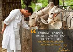 If you want everyone to fall in love with you, the first thing is, you must fall in love with all of them. – Sadhguru