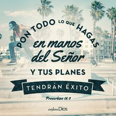 Pon todo lo que hagas en manos del Señor, y tus planes tendrán éxito. -Proverbios 16:3 #ExploraDios #Dios