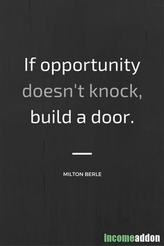 #Success #InspirationalQuote If opportunity doesn't knock, build a door!