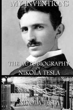 The Autobiography of Nikola Telsa. Give credit where and when it is overdue! Past My Bedtime, The Inventors, So Little Time, Inventions, Acting, Science, History, Reading, Musicians
