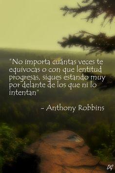 """""""No importa cuántas veces te equivocas o con que lentitud progresas, sigues estando muy por delante de los que ni lo intentan"""" - Anthony Robbins. Hecho por Diego Garay."""