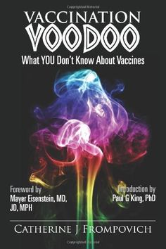 Vaccination Voodoo: What YOU Don't Know About Vaccines by Catherine J Frompovich http://www.amazon.com/dp/1484923820/ref=cm_sw_r_pi_dp_oTNNtb1FXQGGRAAH