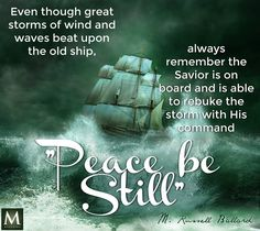 """""""Even though great storms of wind and waves beat upon the old ship, always remember the Savior is on board and is able to rebuke the storm with His command, """"Peace, be still."""" — M. Russell Ballard   Meridian Magazine - LDSmag.com"""