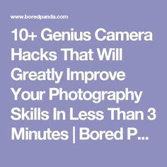 10+ Genius Camera Hacks That Will Greatly Improve Your Photography Skills In Less Than 3 Minutes   Bored Panda