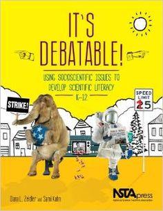 It's debatable!: Using socioscientific issues to develop scientific literacy, K-12. (2014). by Dana L. Zeidler & Sami Kahn.