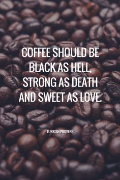 Coffee should be black as hell, strong as death and sweet as love. Coffee quotes Funny coffee quotes that will brighten your mood. Coffee Break, Coffee Talk, Coffee Is Life, I Love Coffee, Black Coffee, My Coffee, Coffee Drinks, Morning Coffee, Coffee Cups