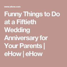 Funny Things to Do at a Fiftieth Wedding Anniversary for Your Parents | eHow | eHow