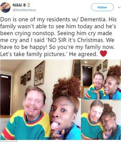 Heartwarming photos proves that the kindness of strangers DOES exist This care giver made one of her residents with dementia's Christmas as she posed for pics with him when his family couldn't make it in for a visit Sweet Stories, Cute Stories, Beautiful Stories, We Are The World, In This World, Message Positif, Human Kindness, Touching Stories, Gives Me Hope