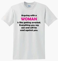 Arguing With A Woman Is Like Getting Arrested Unisex T-shirt T Shirt Printer, Women Be Like, Shirt Shop, Screen Printing, Unisex, Prints, Shopping, Silk Screen Printing, Screenprinting