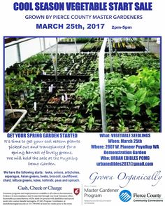 Don't miss this opportunity.  The Pierce County Master Gardeners are hosing a Cool Season Vegetable Plant Sale this upcoming Saturday.  This is a great time to start stocking up on your veggie starts.  This sale is separate from the annual Master Gardener Plant Sale on April 29th and 30th.  Click on the following link http://extension.wsu.edu/pierce/wp-content/uploads/sites/45/2017/03/Catalog-of-Cool-Weather-Crops.pdf for a list of vegetables for sale and see the flyer below for more…