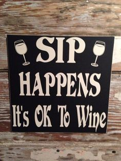 Hey, I found this really awesome Etsy listing at https://www.etsy.com/listing/169773470/sip-happens-its-ok-to-wine-wood-sign