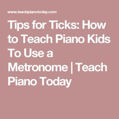 Tips for Ticks: How to Teach Piano Kids To Use a Metronome | Teach Piano Today